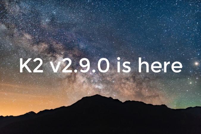 K2 v2.9.0 released
